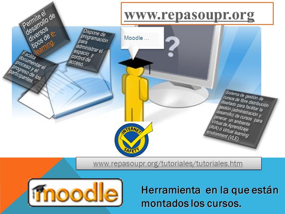 Herramienta en la que están montados los cursos. Moodle … www.repasoupr.org www.repasoupr.org/tutoriales/tutoriales.htm