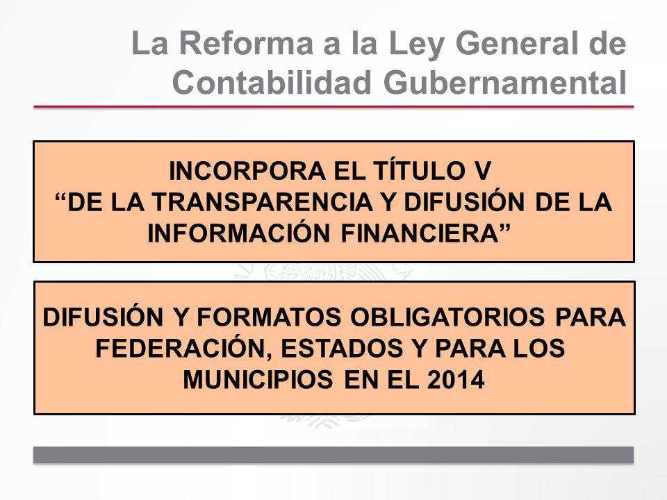 La Reforma a la Ley General de Contabilidad Gubernamental INCORPORA EL TÍTULO V DE LA TRANSPARENCIA Y DIFUSIÓN DE LA INFORMACIÓN FINANCIERA DIFUSIÓN Y