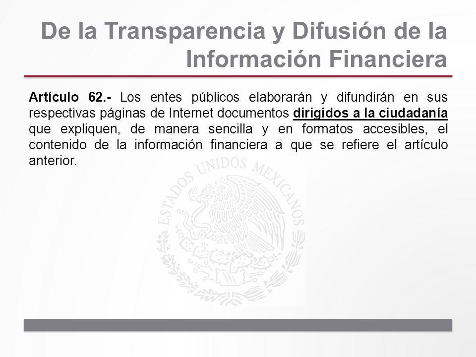 De la Transparencia y Difusión de la Información Financiera Artículo 62.- Los entes públicos elaborarán y difundirán en sus respectivas páginas de Int