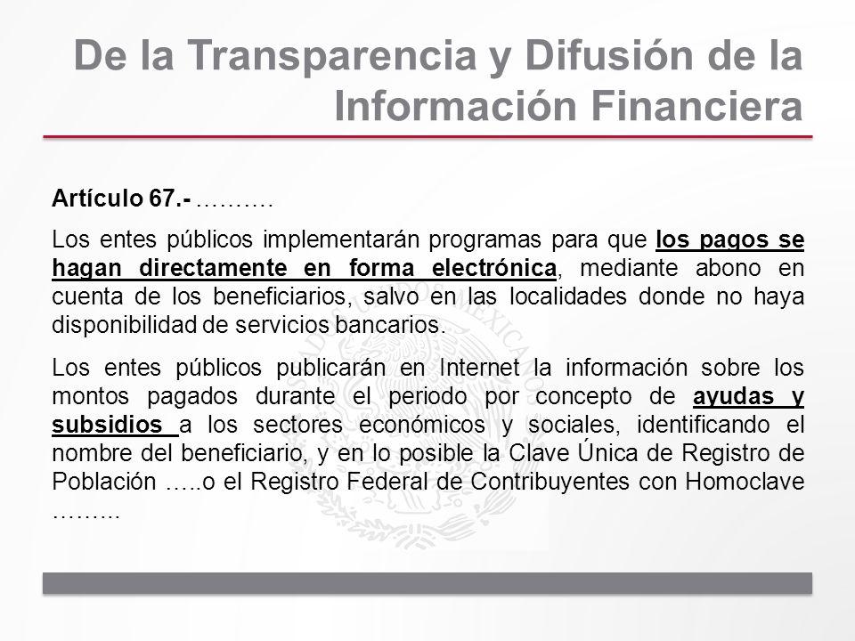 De la Transparencia y Difusión de la Información Financiera Artículo 67.- ………. Los entes públicos implementarán programas para que los pagos se hagan
