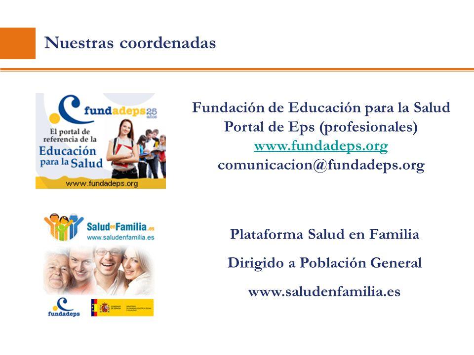 Nuestras coordenadas Fundación de Educación para la Salud Portal de Eps (profesionales) www.fundadeps.org comunicacion@fundadeps.org Plataforma Salud