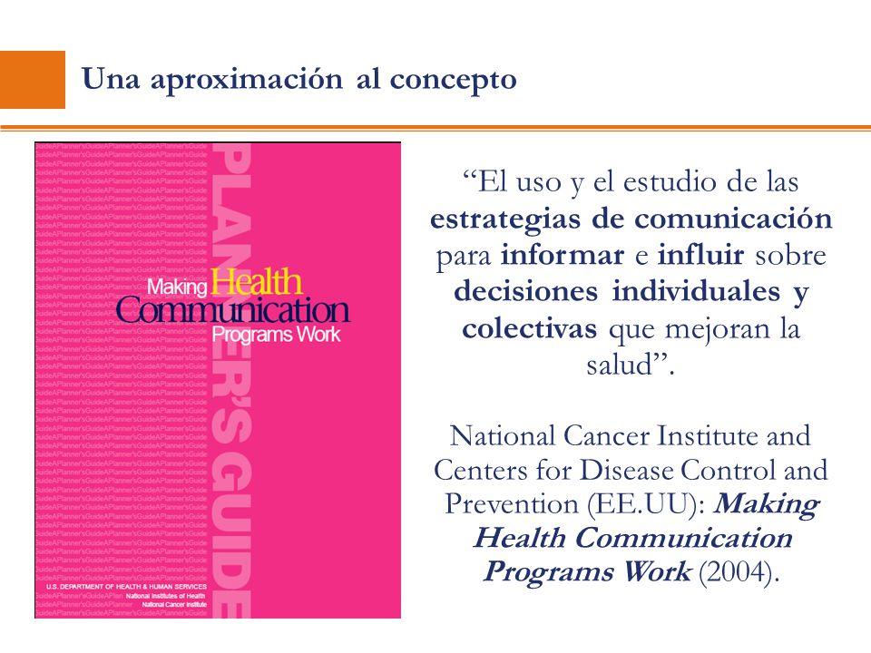 Una aproximación al concepto El uso y el estudio de las estrategias de comunicación para informar e influir sobre decisiones individuales y colectivas