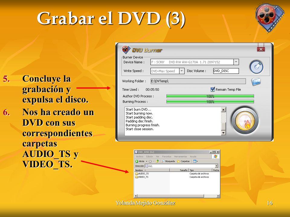 Yolanda Mejido González16 Grabar el DVD (3) 5. Concluye la grabación y expulsa el disco.