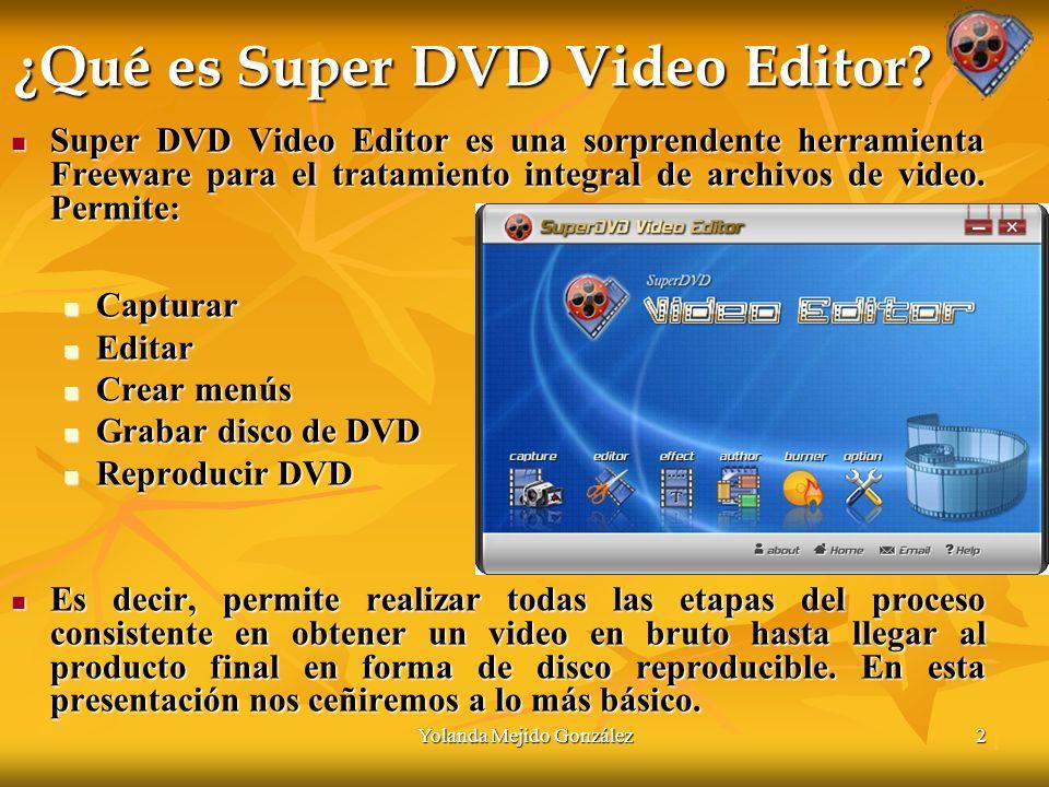 Yolanda Mejido González2 ¿Qué es Super DVD Video Editor.