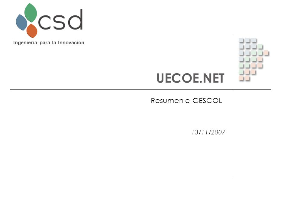 Ingeniería para la Innovación Agenda 1. Proyecto UECOE.NET 2. Videoconferencia 3. e-Gescol / Educa