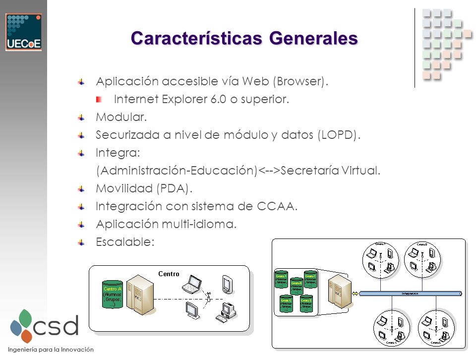 Ingeniería para la Innovación Características Generales Aplicación accesible vía Web (Browser).