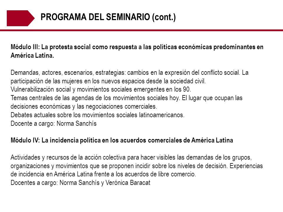 PROGRAMA DEL SEMINARIO (cont.) Módulo III: La protesta social como respuesta a las políticas económicas predominantes en América Latina. Demandas, act