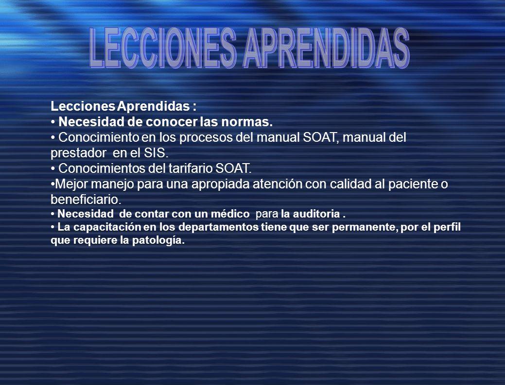 Lecciones Aprendidas : Necesidad de conocer las normas. Conocimiento en los procesos del manual SOAT, manual del prestador en el SIS. Conocimientos de