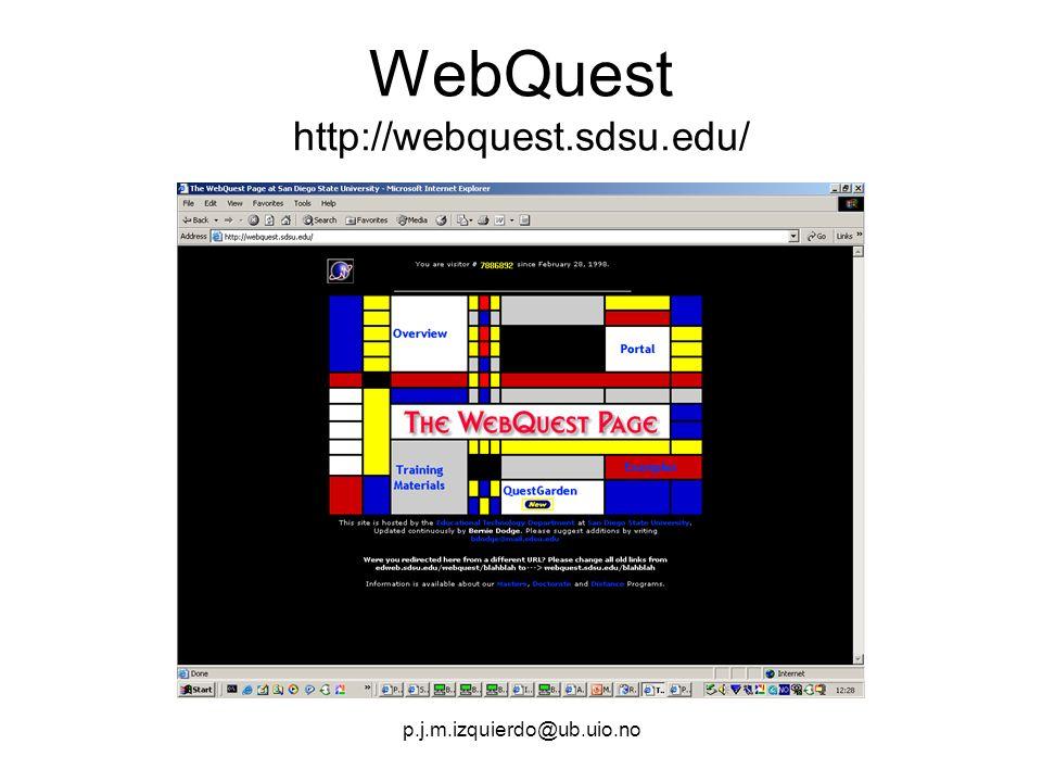 p.j.m.izquierdo@ub.uio.no WebQuest http://webquest.sdsu.edu/