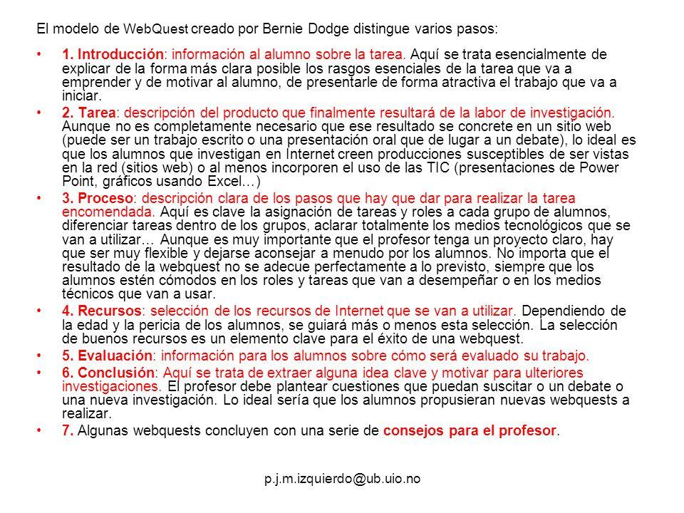 p.j.m.izquierdo@ub.uio.no El modelo de WebQuest creado por Bernie Dodge distingue varios pasos: 1.