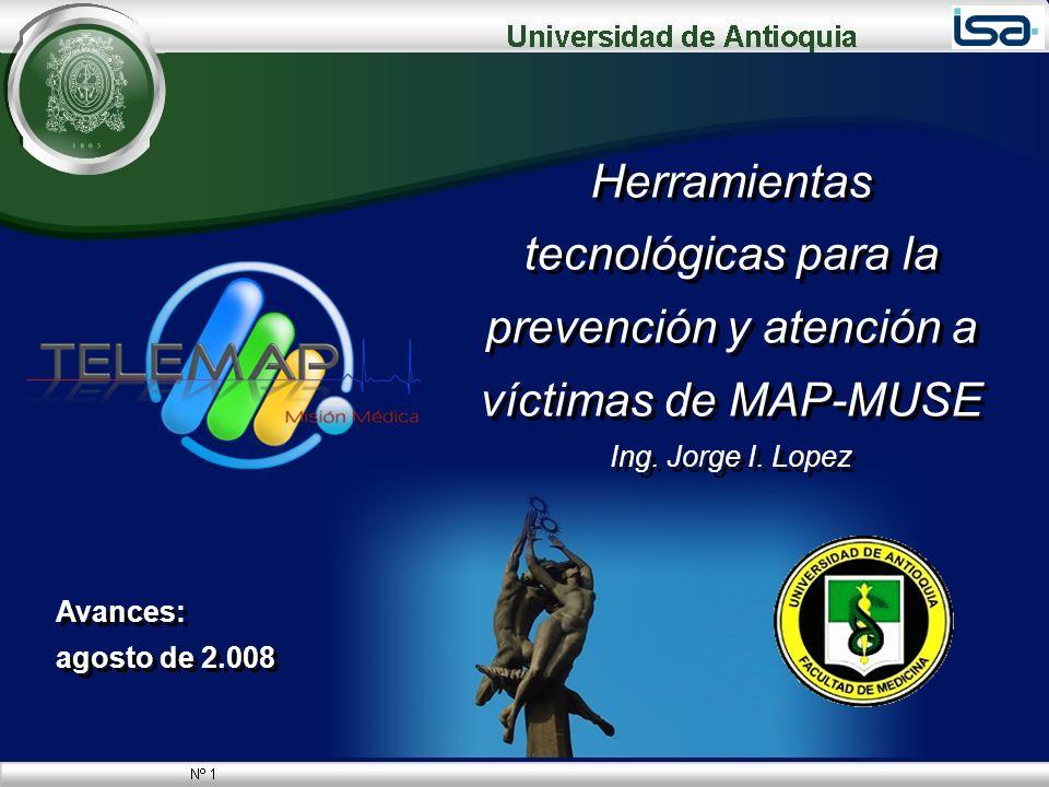 Herramientas tecnológicas para la prevención y atención a víctimas de MAP-MUSE Ing. Jorge I. Lopez Herramientas tecnológicas para la prevención y aten