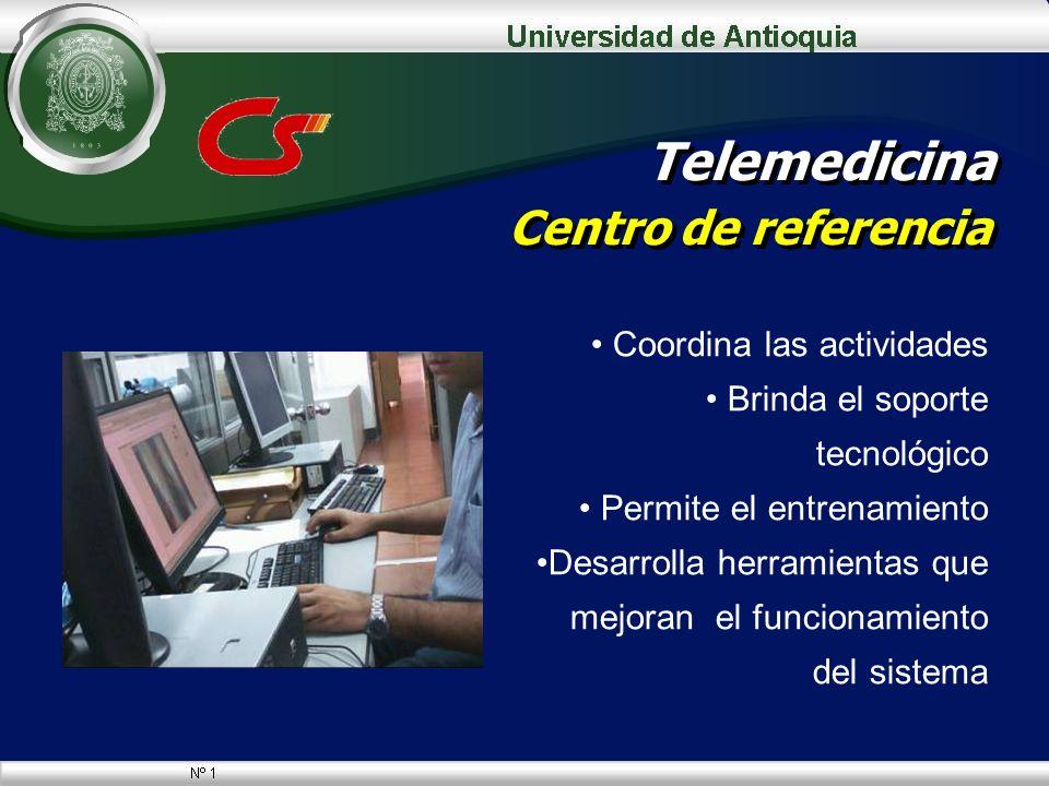 Telemedicina Centro de referencia Coordina las actividades Brinda el soporte tecnológico Permite el entrenamiento Desarrolla herramientas que mejoran