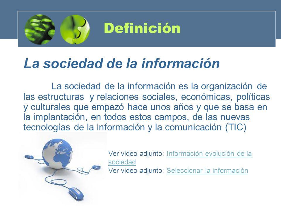 Definición La sociedad de la información La sociedad de la información es la organización de las estructuras y relaciones sociales, económicas, políti
