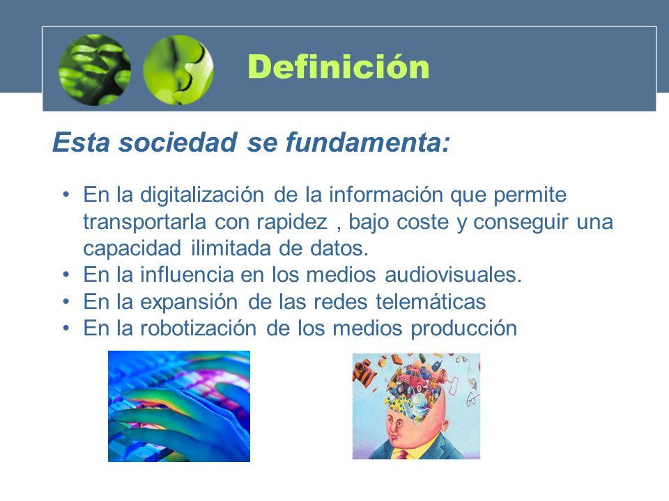 Definición Esta sociedad se fundamenta: En la digitalización de la información que permite transportarla con rapidez, bajo coste y conseguir una capac