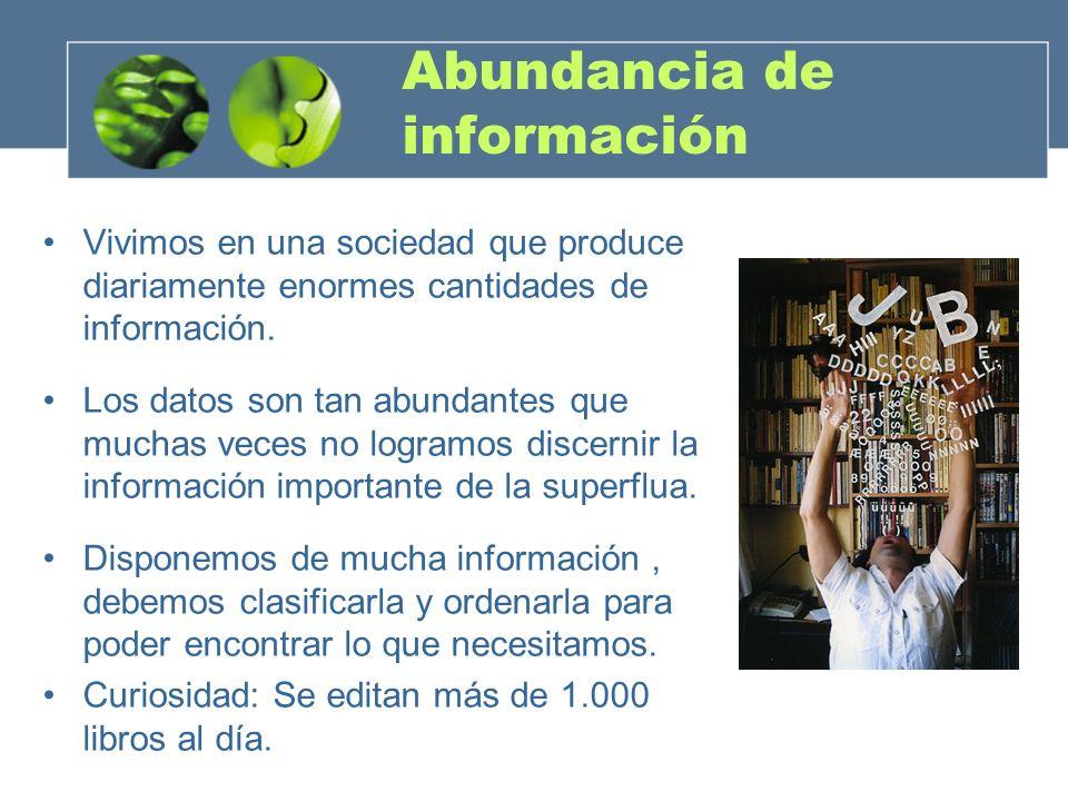 Abundancia de información Vivimos en una sociedad que produce diariamente enormes cantidades de información. Los datos son tan abundantes que muchas v