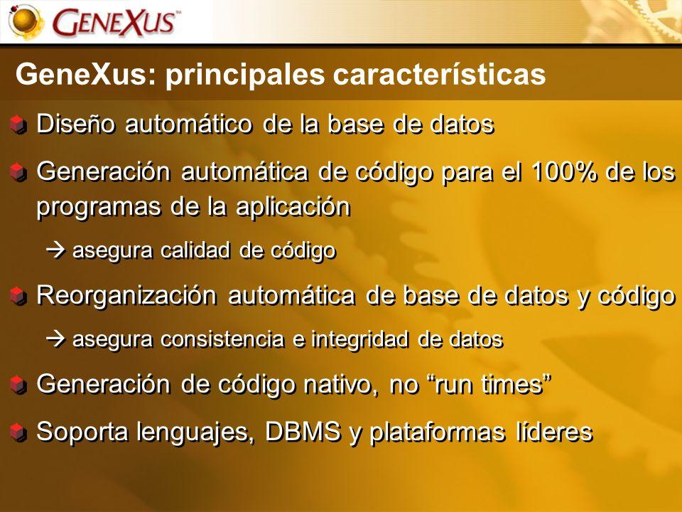 GeneXus: principales características Dise ñ o automático de la base de datos Generación automática de código para el 100% de los programas de la aplic