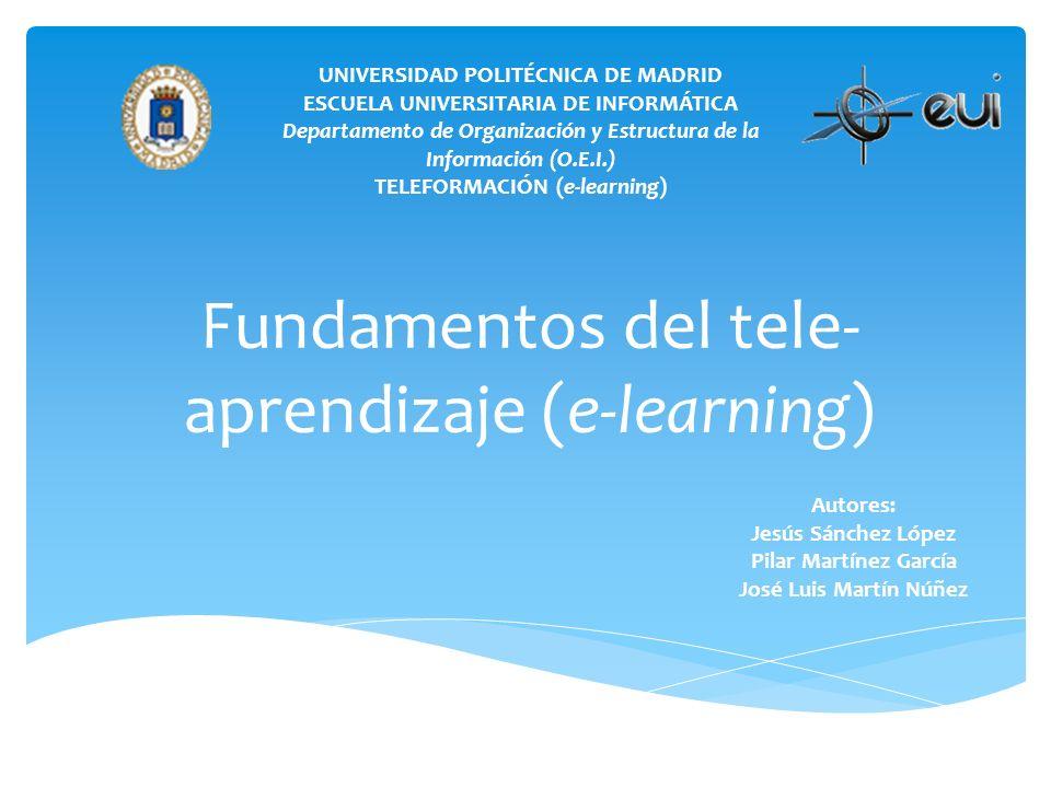 Fundamentos del tele- aprendizaje (e-learning) UNIVERSIDAD POLITÉCNICA DE MADRID ESCUELA UNIVERSITARIA DE INFORMÁTICA Departamento de Organización y E