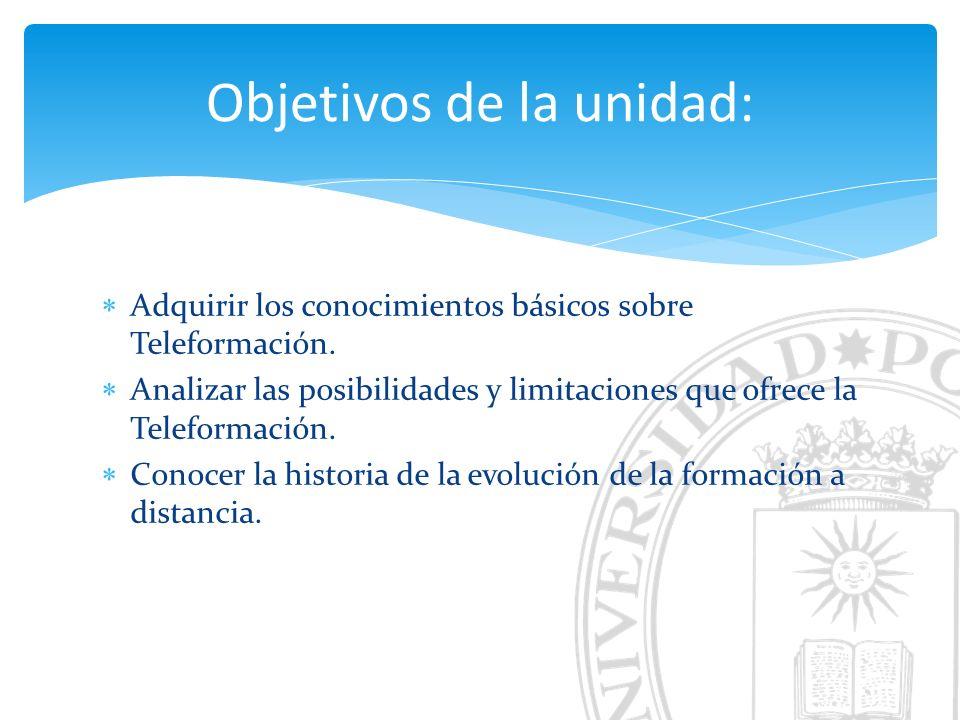 Adquirir los conocimientos básicos sobre Teleformación. Analizar las posibilidades y limitaciones que ofrece la Teleformación. Conocer la historia de