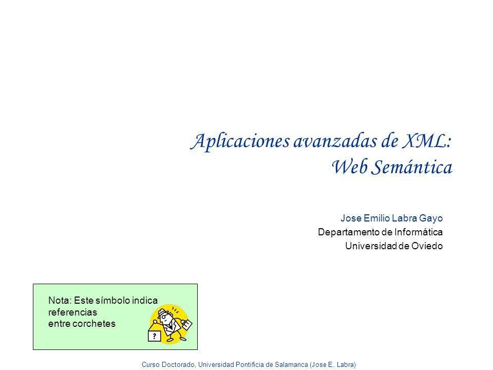 Curso Doctorado, Universidad Pontificia de Salamanca (Jose E. Labra) Aplicaciones avanzadas de XML: Web Semántica Jose Emilio Labra Gayo Departamento