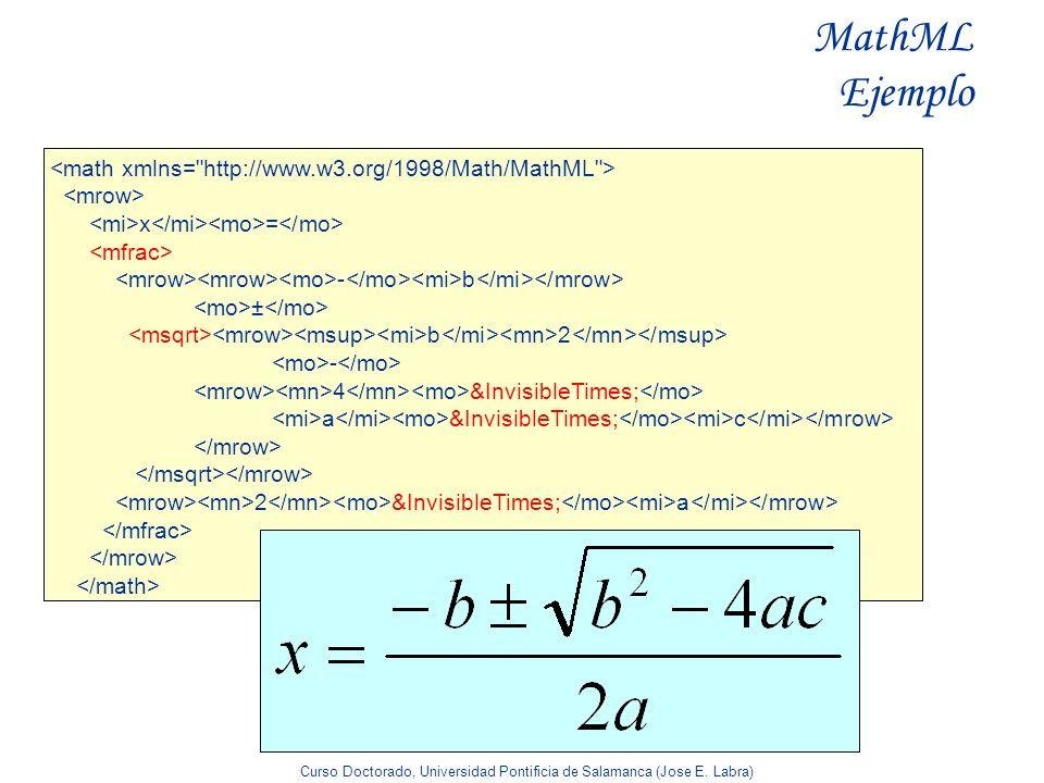 Curso Doctorado, Universidad Pontificia de Salamanca (Jose E. Labra) MathML Ejemplo x = - b ± b 2 - 4  a  c 2 &Invisib