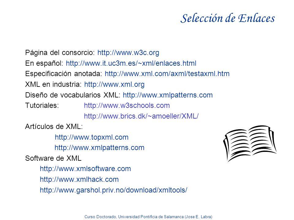 Curso Doctorado, Universidad Pontificia de Salamanca (Jose E. Labra) Selección de Enlaces Página del consorcio: http://www.w3c.org En español: http://