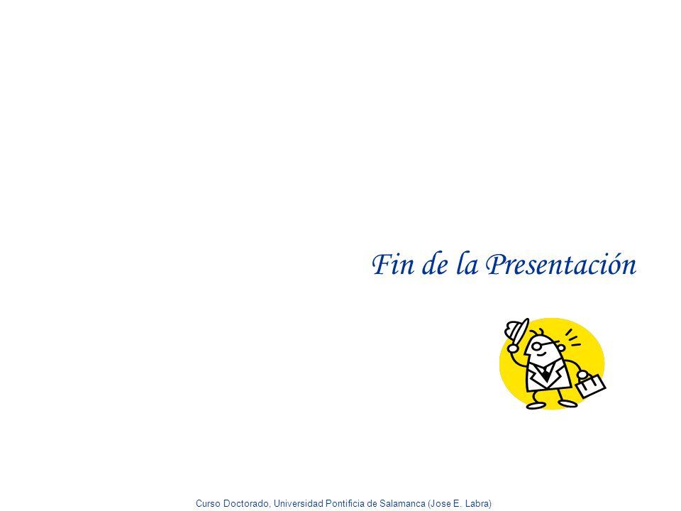 Curso Doctorado, Universidad Pontificia de Salamanca (Jose E. Labra) Fin de la Presentación