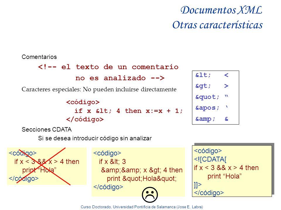 Curso Doctorado, Universidad Pontificia de Salamanca (Jose E. Labra) Documentos XML Otras características Comentarios <!-- el texto de un comentario n