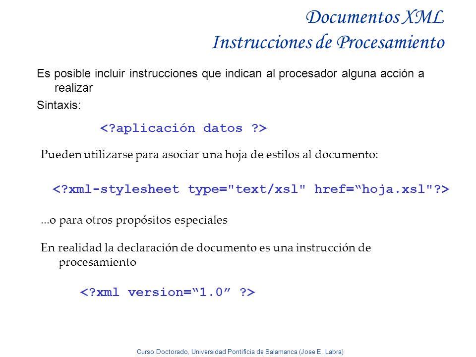 Curso Doctorado, Universidad Pontificia de Salamanca (Jose E. Labra) Documentos XML Instrucciones de Procesamiento Es posible incluir instrucciones qu