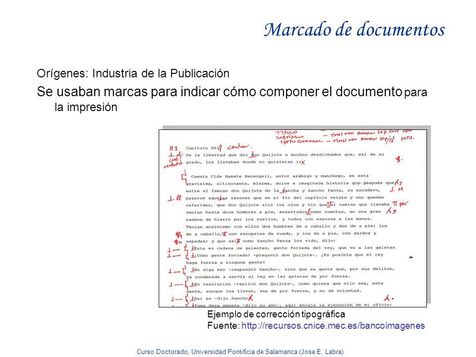 Curso Doctorado, Universidad Pontificia de Salamanca (Jose E. Labra) Marcado de documentos Orígenes: Industria de la Publicación Se usaban marcas para