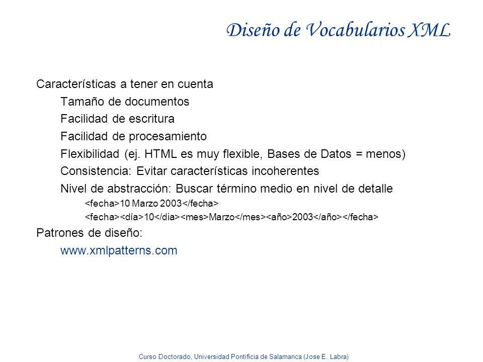 Curso Doctorado, Universidad Pontificia de Salamanca (Jose E. Labra) Diseño de Vocabularios XML Características a tener en cuenta Tamaño de documentos
