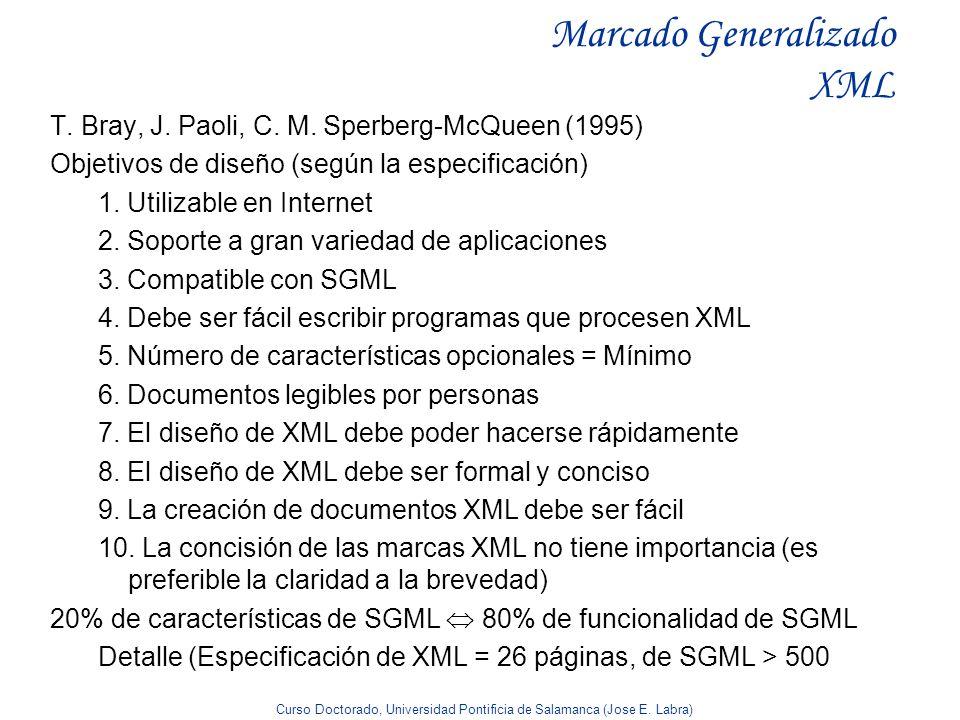 Curso Doctorado, Universidad Pontificia de Salamanca (Jose E. Labra) Marcado Generalizado XML T. Bray, J. Paoli, C. M. Sperberg-McQueen (1995) Objetiv