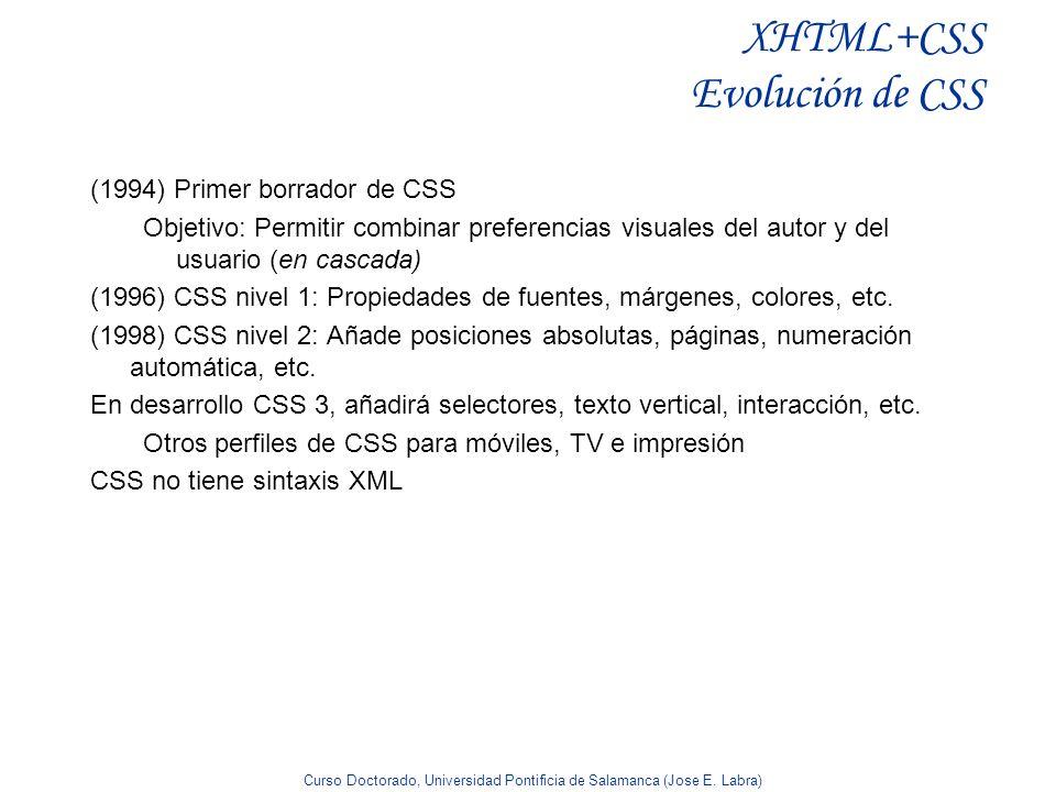 Curso Doctorado, Universidad Pontificia de Salamanca (Jose E. Labra) XHTML+CSS Evolución de CSS (1994) Primer borrador de CSS Objetivo: Permitir combi