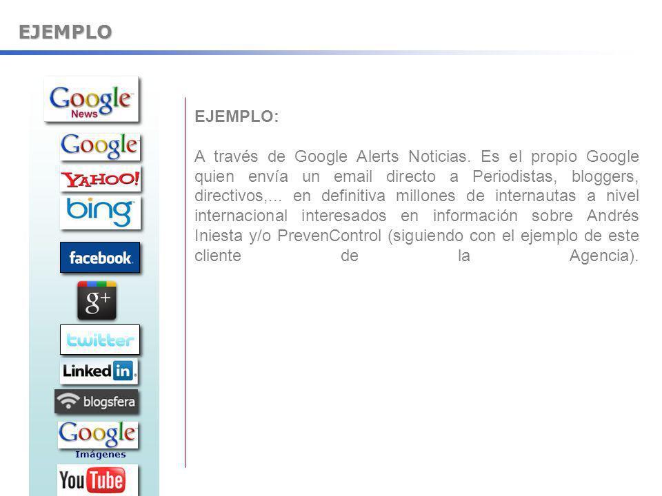 EJEMPLO EJEMPLO: A través de Google Alerts Noticias. Es el propio Google quien envía un email directo a Periodistas, bloggers, directivos,... en defin