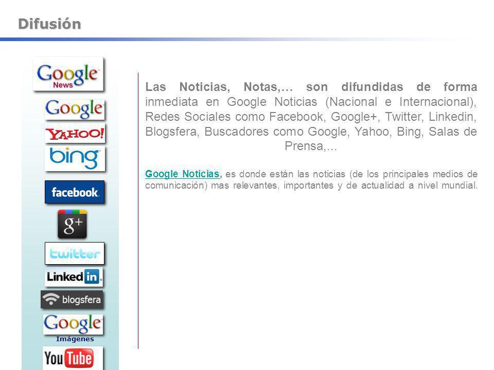 Difusión Las Noticias, Notas,… son difundidas de forma inmediata en Google Noticias (Nacional e Internacional), Redes Sociales como Facebook, Google+,