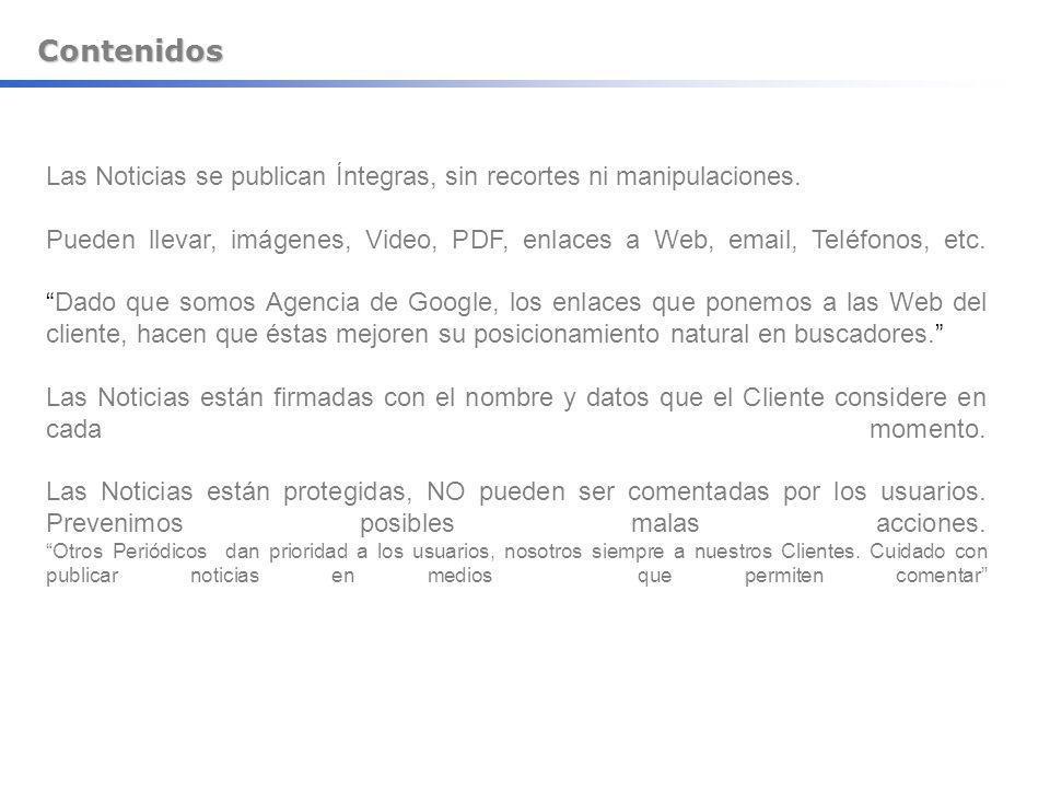 Contenidos Las Noticias se publican Íntegras, sin recortes ni manipulaciones. Pueden llevar, imágenes, Video, PDF, enlaces a Web, email, Teléfonos, et