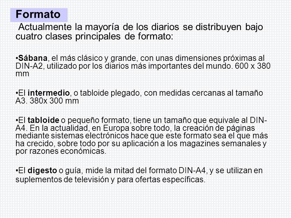Formato Actualmente la mayoría de los diarios se distribuyen bajo cuatro clases principales de formato: Sábana, el más clásico y grande, con unas dime