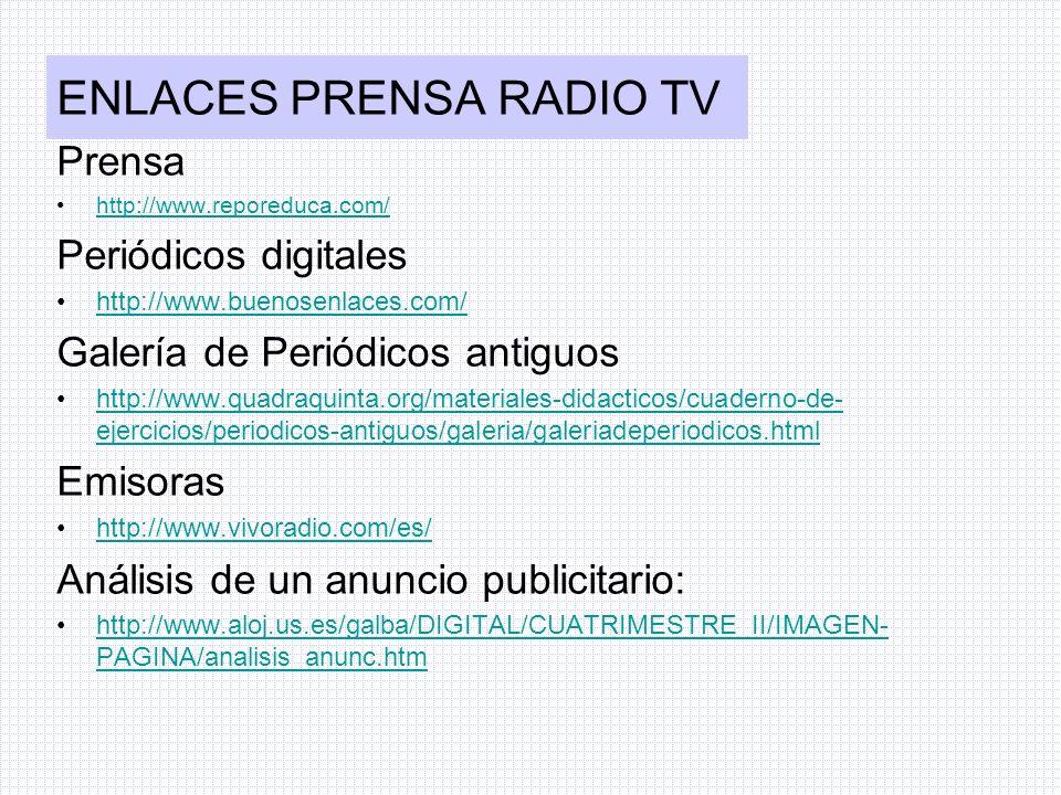 ENLACES PRENSA RADIO TV Prensa http://www.reporeduca.com/ Periódicos digitales http://www.buenosenlaces.com/ Galería de Periódicos antiguos http://www