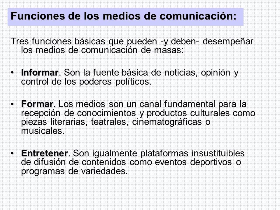 Funciones de los medios de comunicación: Tres funciones básicas que pueden -y deben- desempeñar los medios de comunicación de masas: Informar.Informar