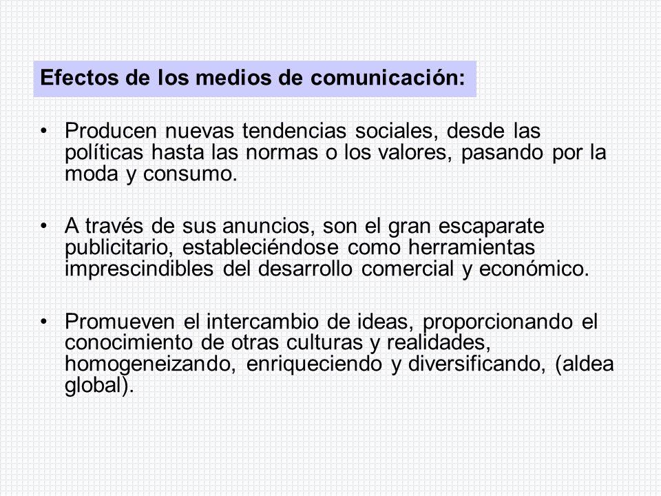 Efectos de los medios de comunicación: Producen nuevas tendencias sociales, desde las políticas hasta las normas o los valores, pasando por la moda y