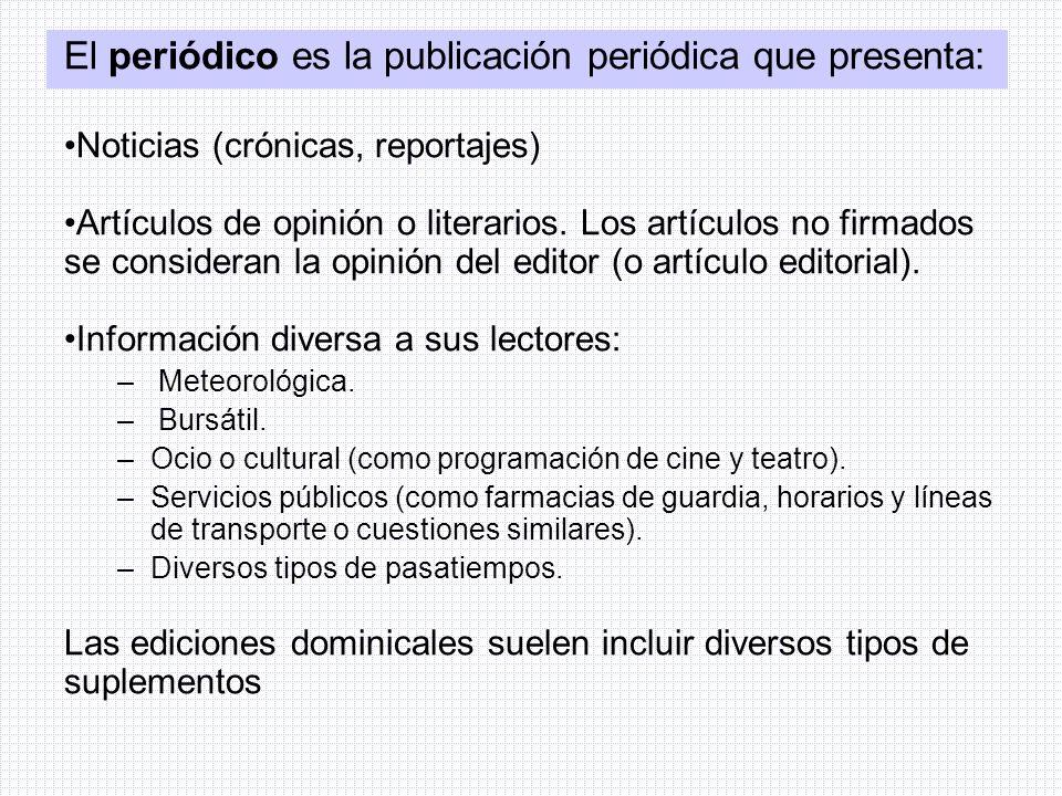 El periódico es la publicación periódica que presenta: Noticias (crónicas, reportajes) Artículos de opinión o literarios. Los artículos no firmados se