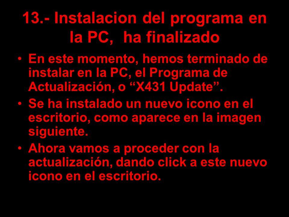 13.- Instalacion del programa en la PC, ha finalizado En este momento, hemos terminado de instalar en la PC, el Programa de Actualización, o X431 Upda