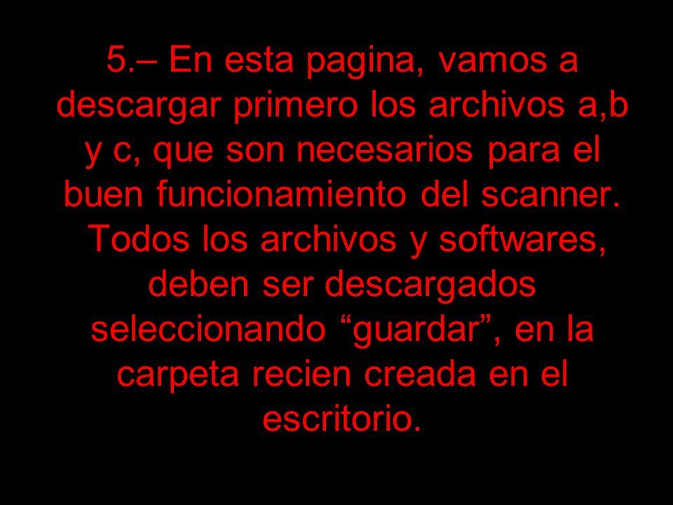 5.– En esta pagina, vamos a descargar primero los archivos a,b y c, que son necesarios para el buen funcionamiento del scanner. Todos los archivos y s