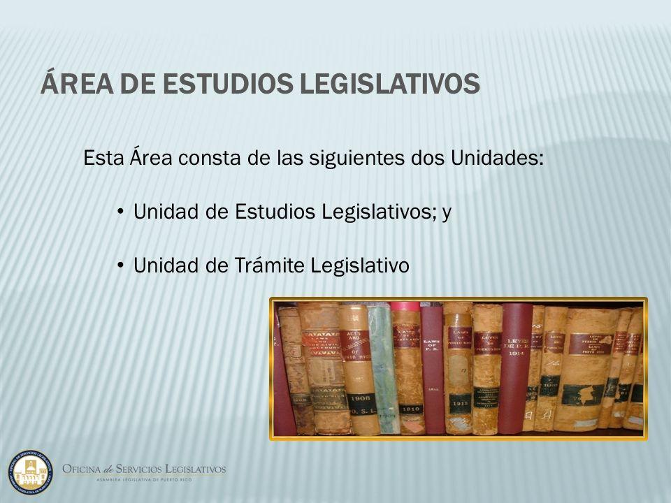 Esta Área consta de las siguientes dos Unidades: Unidad de Estudios Legislativos; y Unidad de Trámite Legislativo ÁREA DE ESTUDIOS LEGISLATIVOS
