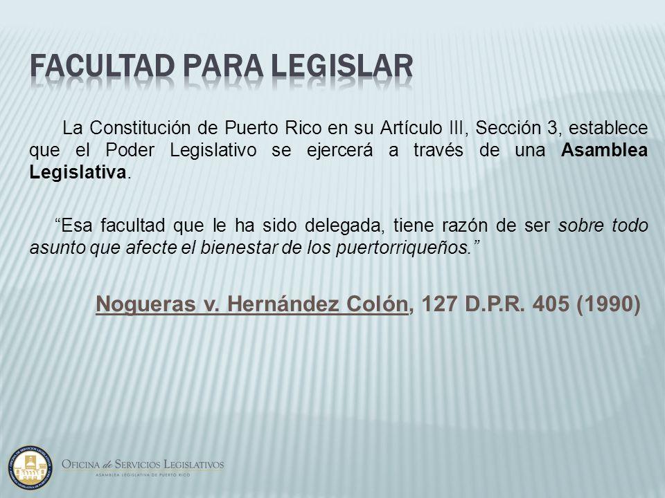 La Constitución de Puerto Rico en su Artículo III, Sección 3, establece que el Poder Legislativo se ejercerá a través de una Asamblea Legislativa. Esa