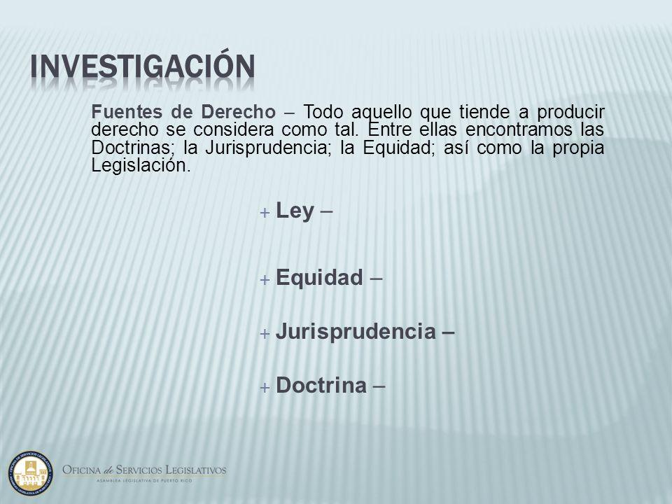 Fuentes de Derecho – Todo aquello que tiende a producir derecho se considera como tal. Entre ellas encontramos las Doctrinas; la Jurisprudencia; la Eq