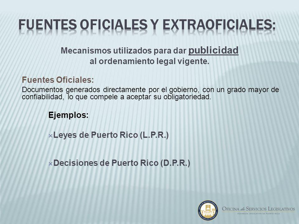Mecanismos utilizados para dar publicidad al ordenamiento legal vigente. Fuentes Oficiales: Documentos generados directamente por el gobierno, con un