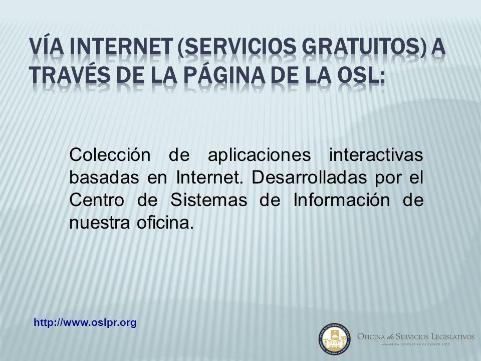 Colección de aplicaciones interactivas basadas en Internet. Desarrolladas por el Centro de Sistemas de Información de nuestra oficina. http://www.oslp
