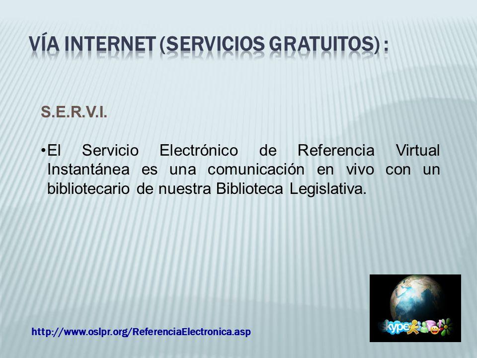 S.E.R.V.I. El Servicio Electrónico de Referencia Virtual Instantánea es una comunicación en vivo con un bibliotecario de nuestra Biblioteca Legislativ