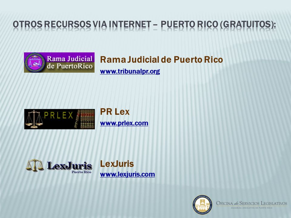 Rama Judicial de Puerto Rico www.tribunalpr.org PR Lex www.prlex.com LexJuris www.lexjuris.com