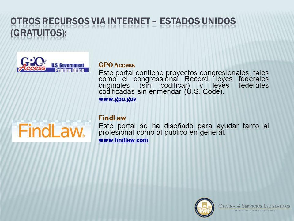 GPO Access Este portal contiene proyectos congresionales, tales como el congressional Record, leyes federales originales (sin codificar) y leyes feder